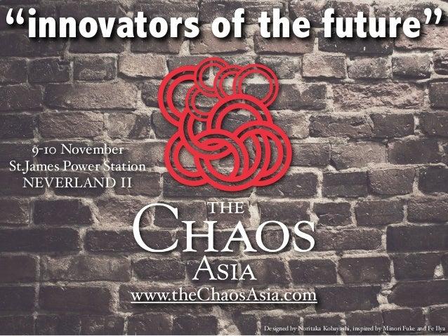 """innovators of the future"" 9-10 November St.James Power Station NEVERLAND II  www.theChaosAsia.com Designed by Noritaka Ko..."