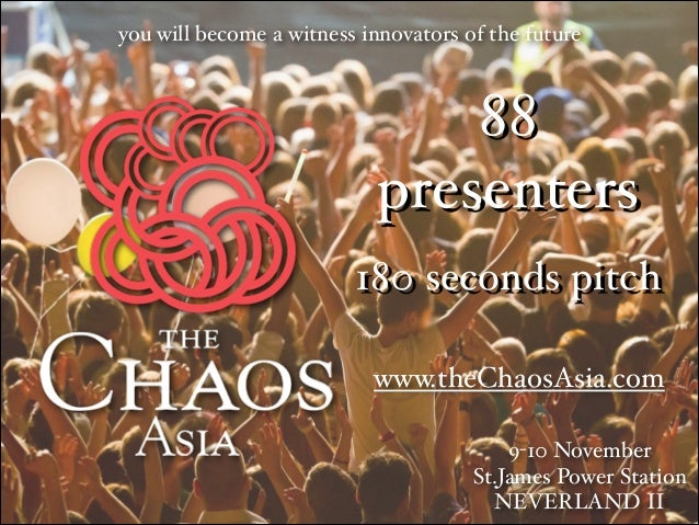 "you will become a witness innovators of the future  88 presenters 180 seconds pitch www.theChaosAsia.com 9-10 November"" St..."
