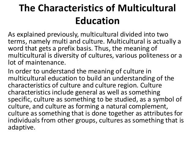 The Characteristics of Multicultural Education As explained previously, multicultural divided into two terms, namely multi...