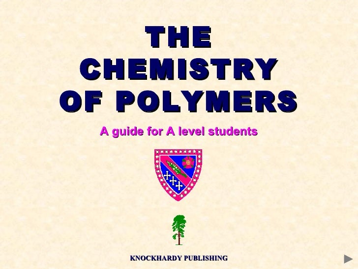 THE CHEMISTRY OF POLYMERS A guide for A level students KNOCKHARDY PUBLISHING