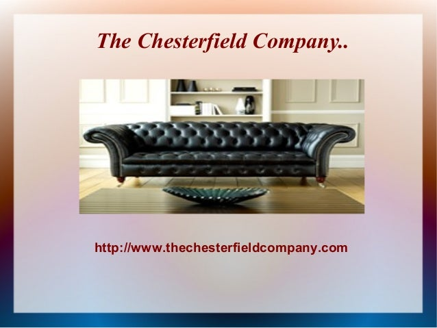 The Chesterfield Company..http://www.thechesterfieldcompany.com