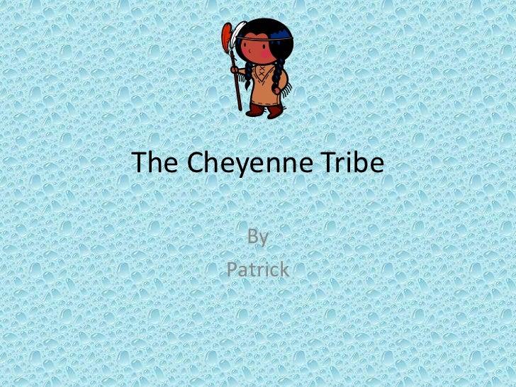 The Cheyenne Tribe        By      Patrick