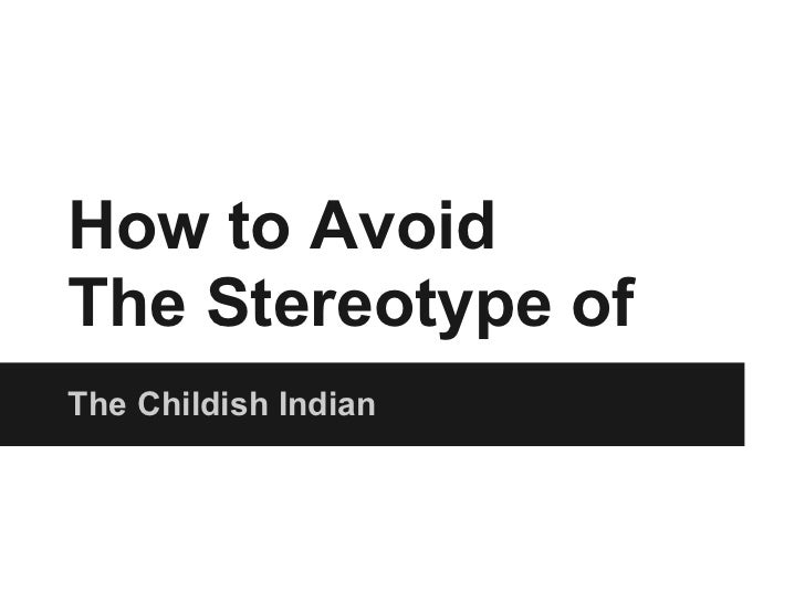 The childish indian or How to Avoid the Negative Stereotype
