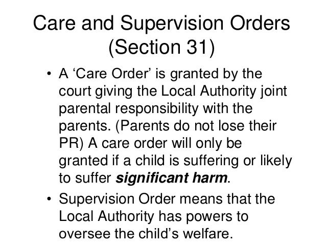children act 1989 and care contributes This includes impairment suffered from seeing or hearing the ill treatment of  another person (section 31(9), children act 1989) the meaning of significant  in.