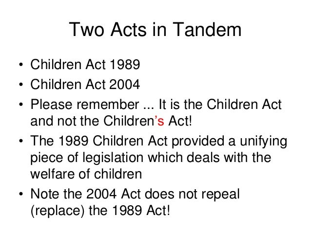 the children act of 1989 essay A good addition to some of the mind maps commented on which could be used to develop understanding and assessment of the children act use within health and social.