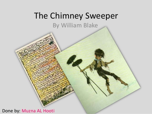 "the chimney sweeper essay 2009-1-1  william blake essay i need a conclusion, i'm william blake wrote two versions of his poem ""the chimney sweeper"", firstly in 1789 and secondly in 1794."