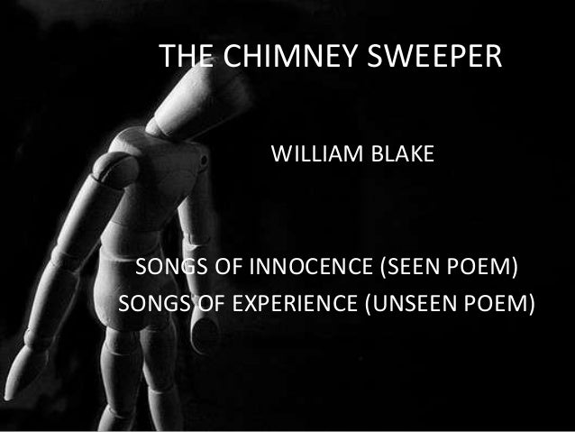 THE CHIMNEY SWEEPER            WILLIAM BLAKE SONGS OF INNOCENCE (SEEN POEM)SONGS OF EXPERIENCE (UNSEEN POEM)