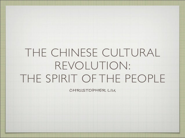 THE CHINESE CULTURALREVOLUTION:THE SPIRIT OF THE PEOPLECHRISTOPHER LIU