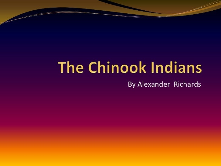 The Chinook Indians<br />By Alexander  Richards<br />