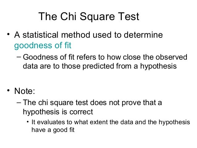 The Chi Square Test • A statistical method used to determine goodness of fit – Goodness of fit refers to how close the obs...