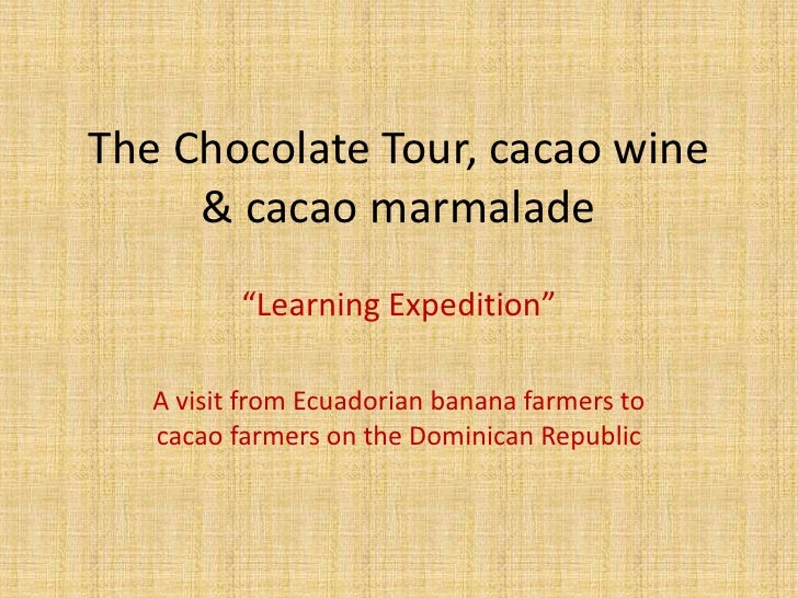 "The Chocolate Tour, cacao wine & cacao marmalade<br />""Learning Expedition""<br />A visit from Ecuadorian banana farmers to..."