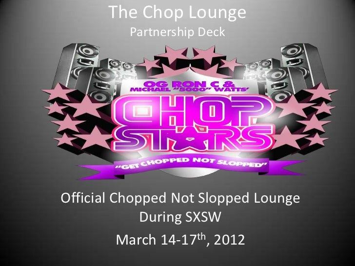 The Chop Lounge          Partnership DeckOfficial Chopped Not Slopped Lounge             During SXSW          March 14-17t...