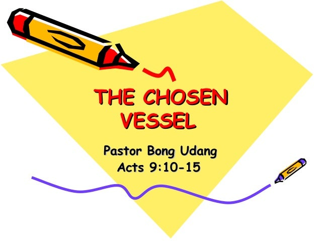 The chosen vessel