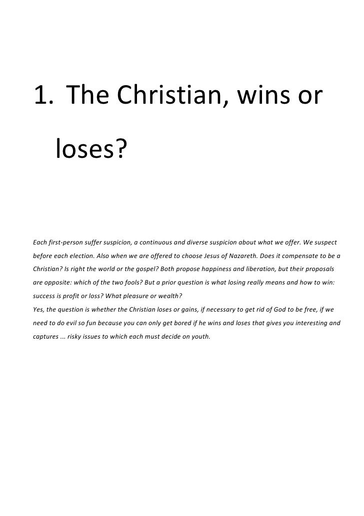 1. The Christian, wins or       loses?Each first-person suffer suspicion, a continuous and diverse suspicion about what we...