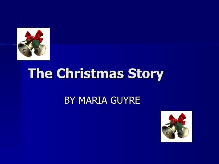 The Christmas Story BY MARIA GUYRE