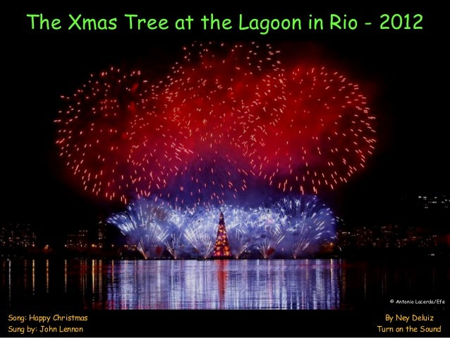 The Xmas Tree at the Lagoon in Rio - 2012                                           © Antonio Lacerda/EfeSong: Happy Chris...