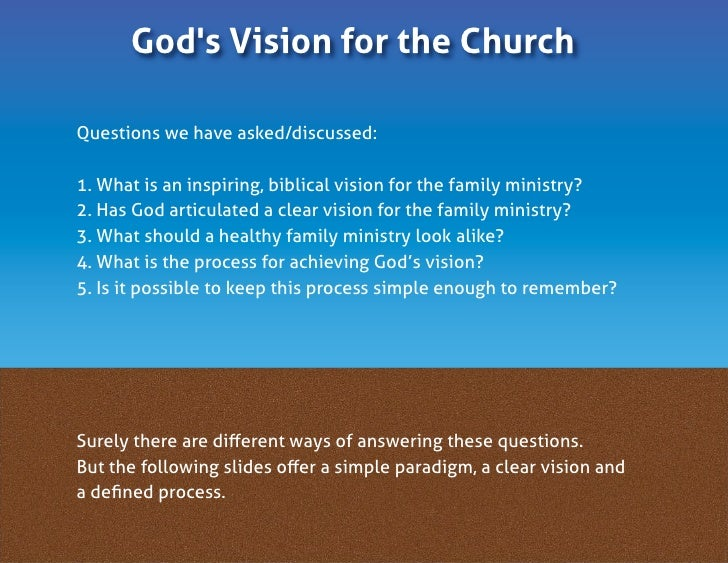 God's Vision for the Church  Questions we have asked/discussed:  1. What is an inspiring, biblical vision for the family m...