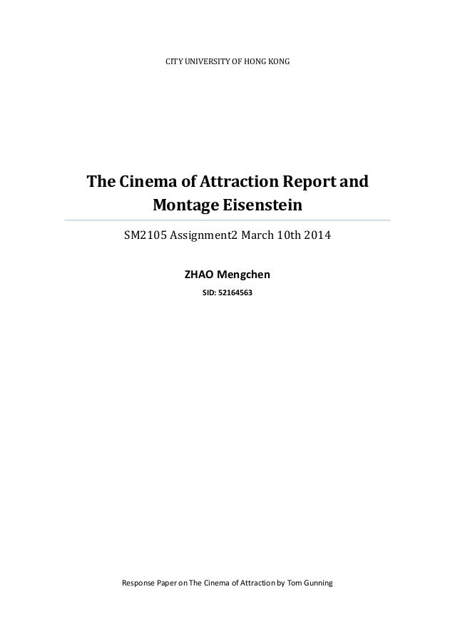 CITY UNIVERSITY OF HONG KONG  The Cinema of Attraction Report and Montage Eisenstein SM2105 Assignment2 March 10th 2014 ZH...