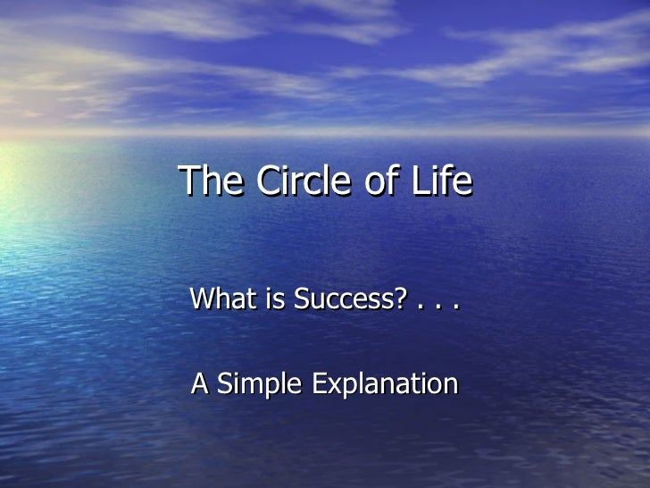 The Circle of Life What is Success? . . . A Simple Explanation