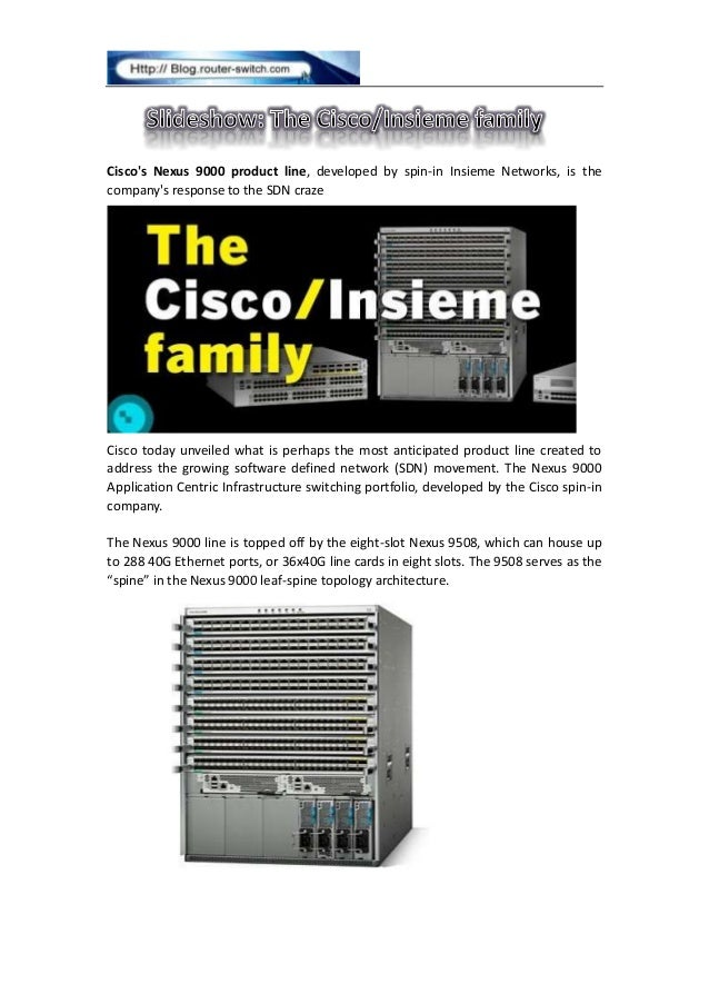 Cisco's Nexus 9000 product line, developed by spin-in Insieme Networks, is the company's response to the SDN craze Cisco t...