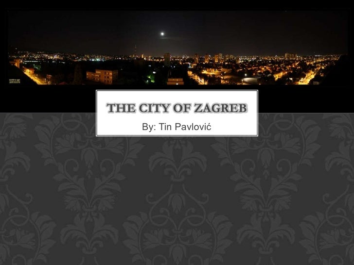 By: Tin Pavlović<br />THE city of zagreb<br />