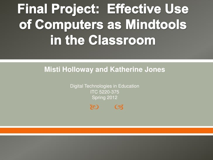 Misti Holloway and Katherine Jones       Digital Technologies in Education                 ITC 5220-375                  S...