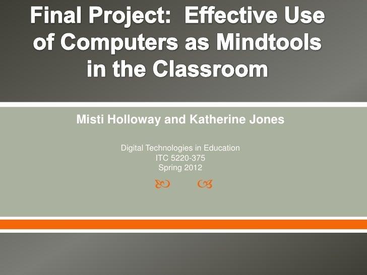 Misti Holloway and Katherine Jones       Digital Technologies in Education                 ITC 5220-375                  S...