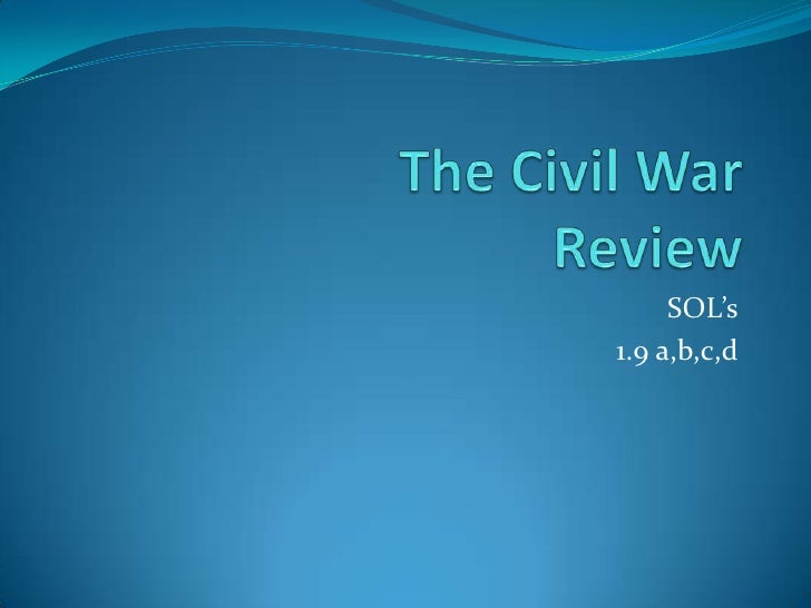 The Civil WarReview<br />SOL's<br />1.9 a,b,c,d<br />