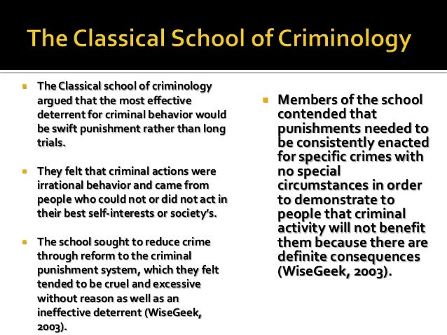 classical school of criminology definitions of Classical school classical theory in criminology has its roots in the theories of the 18th century italian nobleman and economist, cesare beccaria and the english philosopher, jeremy bentham (hollin, 2004, 2.