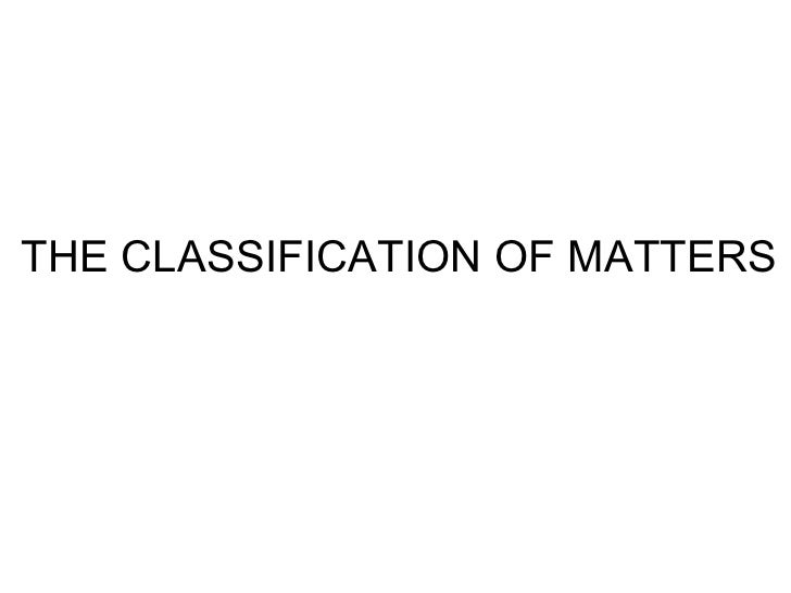 THE CLASSIFICATION OF MATTERS