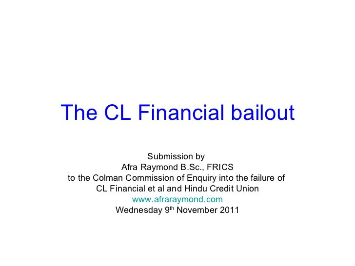 The CL Financial bailout Submission by  Afra Raymond B.Sc., FRICS to the Colman Commission of Enquiry into the failure of ...