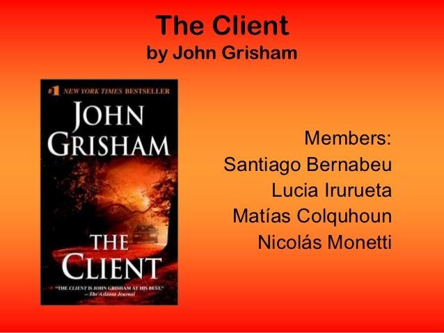The Clientby John Grisham                Members:       Santiago Bernabeu            Lucia Irurueta        Matías Colquhou...