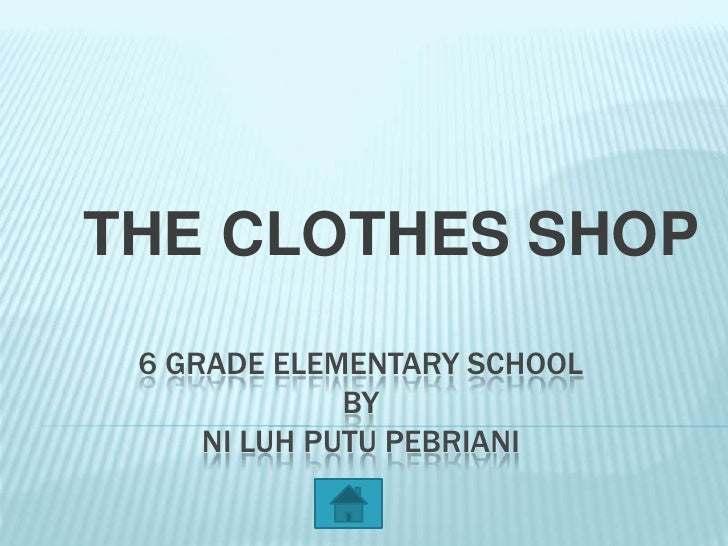 THE CLOTHES SHOP 6 GRADE ELEMENTARY SCHOOL              BY     NI LUH PUTU PEBRIANI