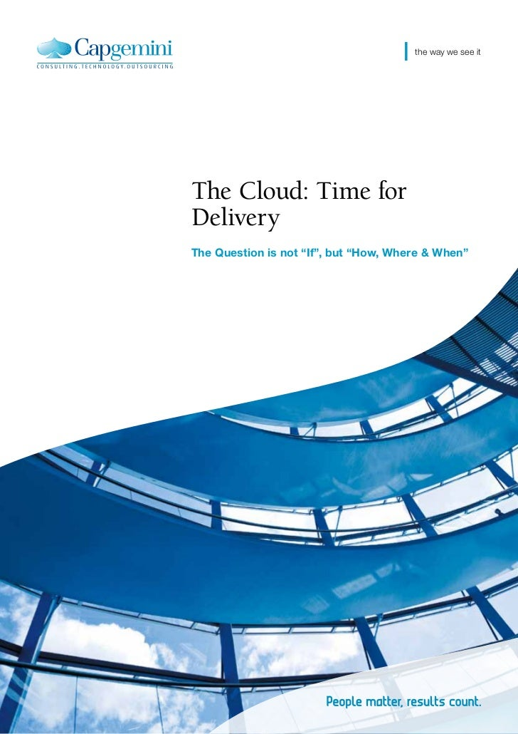 "the way we see itThe Cloud: Time forDeliveryThe Question is not ""If"", but ""How, Where & When"""