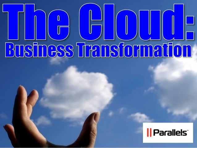 The cloud =_business_transformation_parallels cloud council_31.10.13