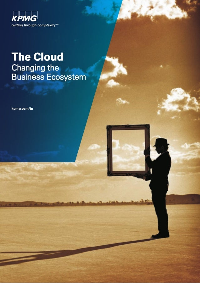 The Cloud Changing the Business Ecosystem  kpmg.com/in