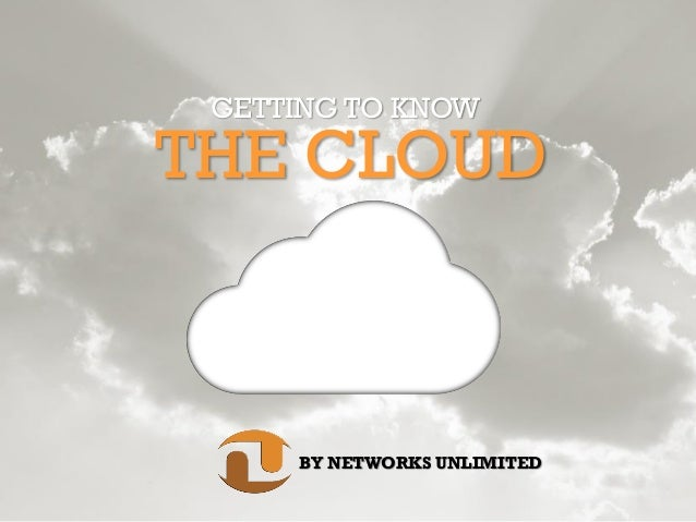 THE CLOUD BY NETWORKS UNLIMITED GETTING TO KNOW