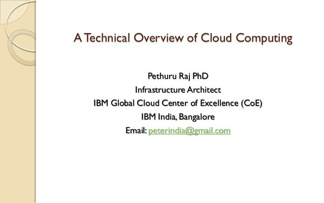 A Technical Overview of Cloud Computing Pethuru Raj PhD Infrastructure Architect IBM Global Cloud Center of Excellence (Co...