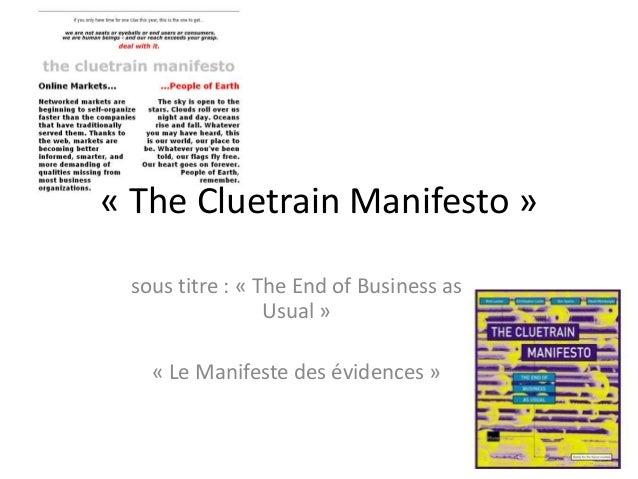 « The Cluetrain Manifesto » sous titre : « The End of Business as                 Usual »   « Le Manifeste des évidences »