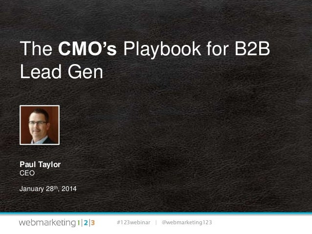 The CMO's Playbook for B2B Lead Gen  Paul Taylor CEO January 28th, 2014  #123webinar | @webmarketing123