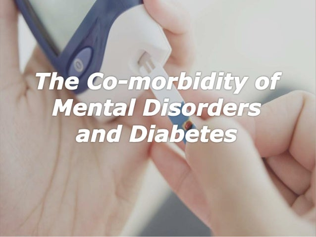The co morbidity of mental disorders and diabetes