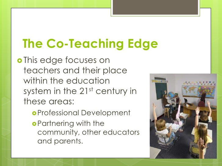 The Co-Teaching Edge This     edge focuses on teachers and their place within the education system in the 21st century in...