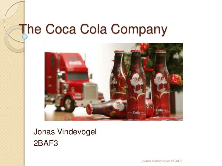 The Coca Cola Company<br />Jonas Vindevogel <br />2BAF3<br />Jonas Vindevogel 2BAF3<br />