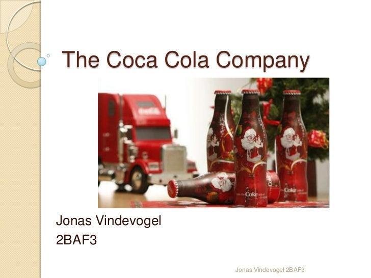 The Coca Cola Company<br />Jonas Vindevogel <br />2BAF3<br />Jonas Vindevogel 2BAF3<br />