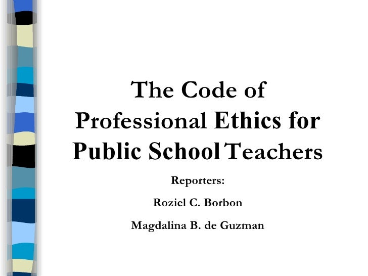 The code of professional ethics for public school teachers ( group 8 report )