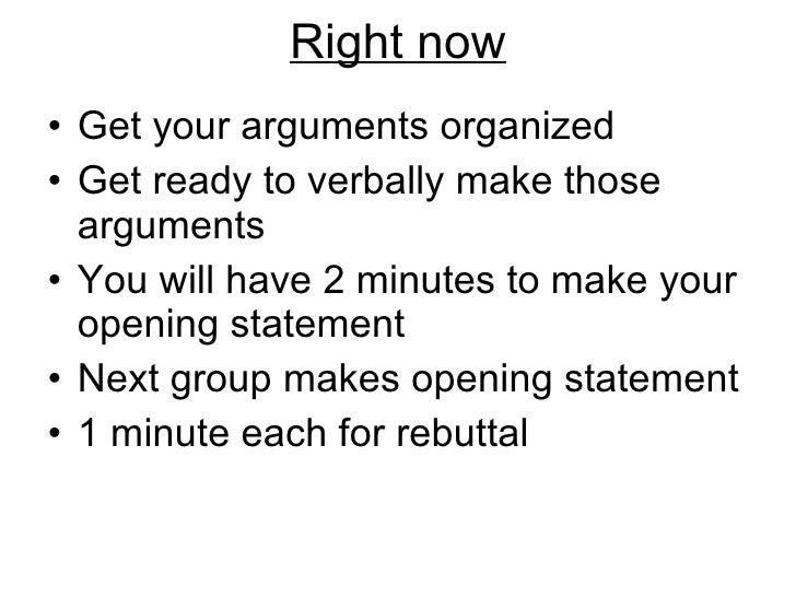 Right now <ul><li>Get your arguments organized </li></ul><ul><li>Get ready to verbally make those arguments </li></ul><ul>...