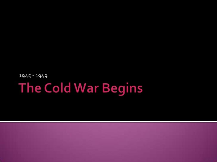 The Cold WarBegins<br />1945 - 1949<br />