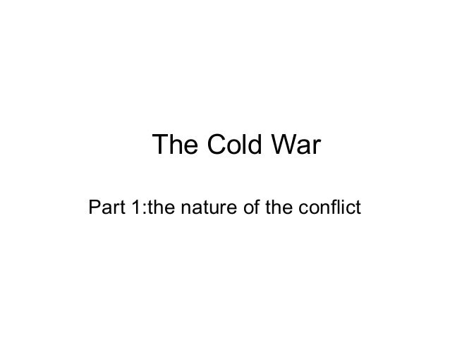 The Cold WarPart 1:the nature of the conflict