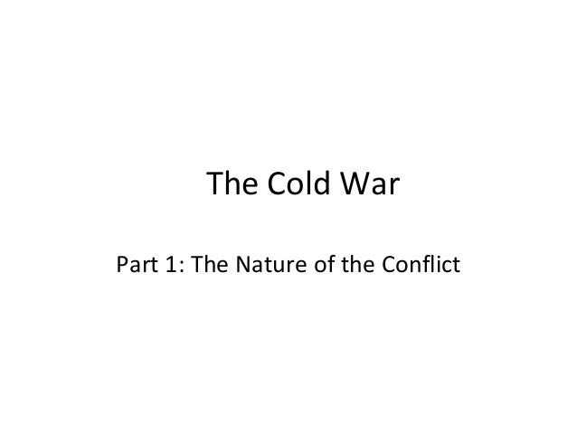 The Cold WarPart 1: The Nature of the Conflict