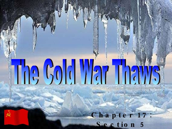 Chapter 17: Section 5 The Cold War Thaws